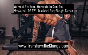 Workout 3 - Dumbbell body weight Home Workouts To Keep You Motivated