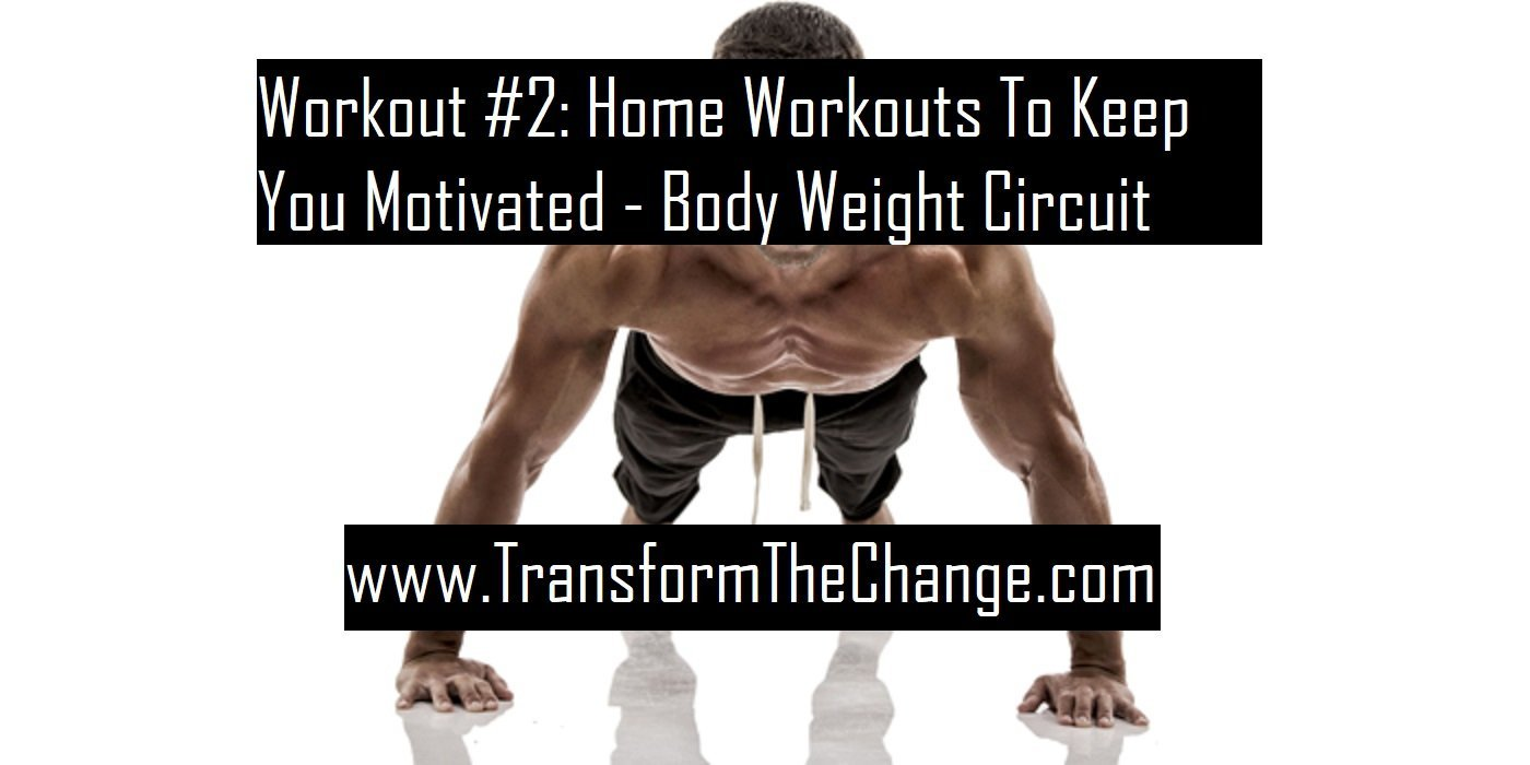Workout #2: Home Workouts To Keep You Motivated – Body Weight Circuit