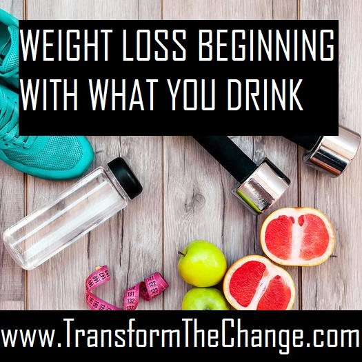 WEIGHT LOSS BEGINNING WITH WHAT YOU DRINK
