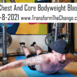 Chest And Core Bodyweight Blast 3 – 1-8-2021 – Workout For Anywhere…Anytime